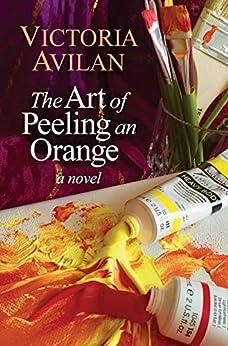 The Art of Peeling an Orange by [Avilan, Victoria]