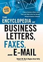 The Encyclopedia of Business Letters, Fax Memos, and E-mail, Revised Edition: Features Hundreds of Model Letters, Faxes, and E-mails to Give Your Business Writing the Attention It Deserves by Robert W. Bly Regina Ann Kelly(2009-01-15)