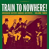 TRAIN TO NOWHERE! UNISSUED SIXTIES GARAGE ACETATES / VOLUME THREE [LP] [12 inch Analog]