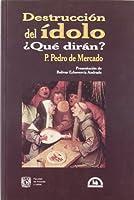 Destruccion del idolo, que diran?/ The Destruction of the Idol, What will they say?