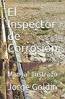 El Inspector de Corrosión: Manual Ilustrado