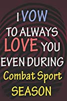 I VOW TO ALWAYS LOVE YOU EVEN DURING Combat Sport SEASON: / Perfect As A valentine's Day Gift Or Love Gift For Boyfriend-Girlfriend-Wife-Husband-Fiance-Long Relationship Quiz