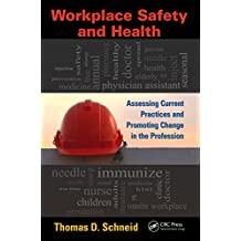 Workplace Safety and Health: Assessing Current Practices and Promoting Change in the Profession (Occupational Safety & Health Guide Series)