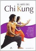 El arte del Chi Kung / The Art of Chi Kung: Trabajar la respiración para mejorar con ejercicio físico la salud del cuerpo y de la mente / Working with breathing to improve with exercise the health of body and mind