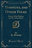 Tompkins, and Other Folks: Stories of the Hudson and the Adirondacks (Classic Reprint)