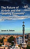 The Future of Airbnb and the 'Sharing Economy': The Collaborative Consumption of our Cities (Future of Tourism)