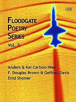 Floodgate Poetry Series Vol. 3 by [Shomer, Enid, Brown, F. Douglas, Davis, Geffrey, Carlson-Wee, Anders, Carlson-Wee, Kai]