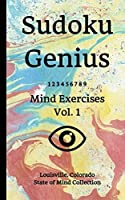 Sudoku Genius Mind Exercises Volume 1: Louisville, Colorado State of Mind Collection