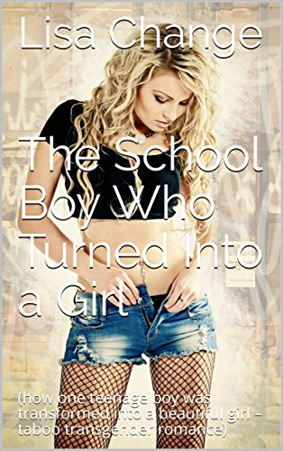 The School Boy Who Turned Into a Girl: (how one teenage boy was transformed into a beautiful girl – taboo transgender romance) (English Edition)