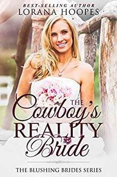 The Cowboy's Reality Bride: (A Clean and Wholesome Single Author Romance) (Blushing Brides Book 1) by [Hoopes, Lorana]