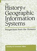The History of GIS (Geographic Information Systems) (Prentice Hall Series in Geographic Information Science)