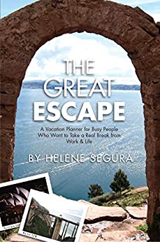 The Great Escape: A Vacation Planner for Busy People Who Want to Take a Real Break from Work & Life by [Segura, Helene]
