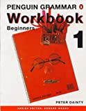 PENGUIN GRAMMAR WORKBOOK 1 : BEGINNERS (Penguin English)