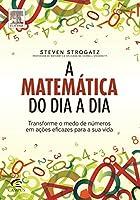 A Matemática do Dia a Dia. Transforme o Medo de Números em Ações Eficazes Para a Sua Vida