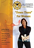 Aligned & Well: Down There for Women [DVD]