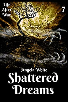 Shattered Dreams Book Seven (Life After War 7) by [White, Angela]