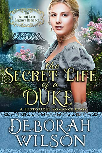 The Secret Life of a Duke (The Valiant Love Regency Romance) (A Historical  Romance Book) eBook: Deborah Wilson: Amazon com au: Kindle Store