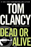 Dead or Alive Dead or Alive By Clancy Tom 2010 publication Hardcover