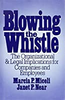 Blowing the Whistle: The Organizational and Legal Implications for Companies and Employees (Issues in Organization and Management Series)