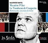 ラヴェル : バレエ音楽「マ・メール・ロワ」 | 「シェエラザード」序曲 | クープランの墓 (MAurice Ravel : Ma mere l'Oye | Le Tombeau de Couperin | Sheherazade, ouverture de feerie/Les Siecles | Francois-Xavier Roth) [輸入盤] [日本語帯・解説付]