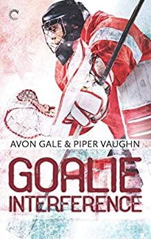 Goalie Interference: A Gay Sports Romance (Hat Trick Book 2) by [Gale, Avon, Vaughn, Piper]