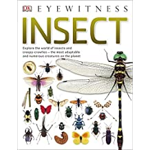 Eyewitness Insect: Explore the world of insects and creepy-crawlies – the most adaptable and numerous creatures on the planet
