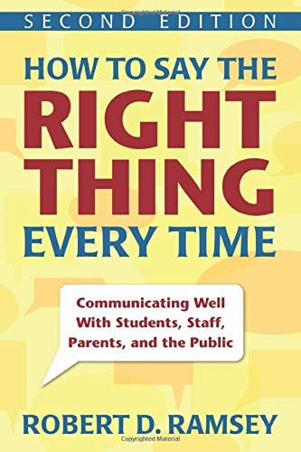 Download How to Say the Right Thing Every Time: Communicating Well With Students, Staff, Parents, and the Public 1412964083