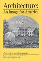 Architecture: An Image for America (Perspectives on History Series)