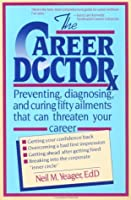 The Career Doctor: Preventing, Diagnosing, and Curing Fifty Ailments That Can Threaten Your Career