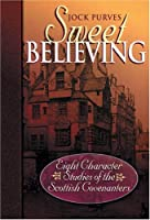 Sweet Believing: Eight Character Studies of the Scottish Covenanters