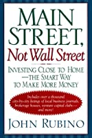 Main Street, Not Wall Street: Investing Close To Home--the Smart Way To Make More Money