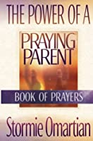 The Power of a Praying Parent: Finding the Freedom, Wholeness, and True Success God Has for You