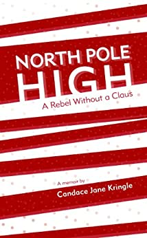 North Pole High: A Rebel Without a Claus by [Kringle, Candace Jane]
