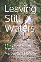 Leaving Still Waters: A Story About Arriving Together