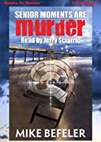 Senior Moments Are Murder by Mike Befeler (Paul Jacobson Geezer Lit Series Book 3) by Books In Motion.com [並行輸入品]