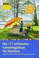 ADAC Reisefuehrer: Die 111 schoensten Campingplaetze fuer Familien: Ausgewaehlte Adressen in Deutschland, Oesterreich und der Schweiz
