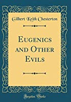 Eugenics and Other Evils (Classic Reprint)