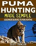 PUMA スポーツ Puma Hunting Made Simple: A Beginners Resource To Puma Hunting (English Edition)