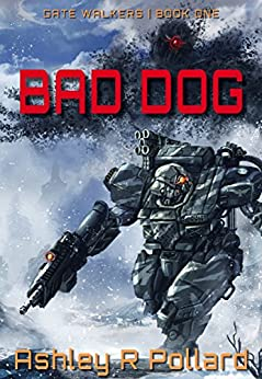 Bad Dog: Military Science Fiction Across a Holographic Multiverse (Gate Walkers Book 1) by [Pollard, Ashley R]