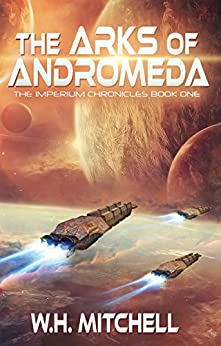 The Arks of Andromeda (The Imperium Chronicles Book 1) by [Mitchell, W. H.]