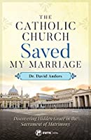 The Catholic Church Saved My Marriage: Discovering Hidden Grace in the Sacrament of Matrimony