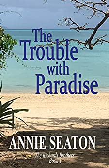 The Trouble with Paradise (The Richards Brothers Book 1) by [Seaton, Annie]