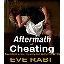 Aftermath of Cheating - A wild fling with a mysterious and sexy stranger, turns out to be one fatal mistake  : A humorous crime and mystery suspense thriller (A tale of lies and Infidelity Book 2)