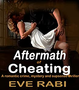 Aftermath of Cheating - A wild fling with a mysterious and sexy stranger, turns out to be one fatal mistake  : A humorous crime and mystery suspense thriller (A tale of lies and Infidelity Book 2) by [Rabi, Eve]