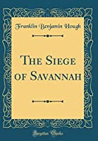 The Siege of Savannah (Classic Reprint)