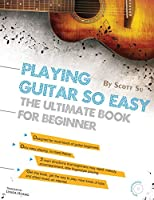 Playing Guitar So Easy: The Ultimate Book For Beginner