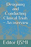 Designing and Conducting Clinical Trials – An overview (Biostatistics)