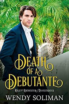 Death of a Debutante (Riley Rochester Investigates Book 1) by [Soliman, Wendy]