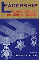 Leadership: Quotations From The Military Tradition