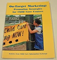 On-Target Marketing: Promotion Strategies for Child Care Centers